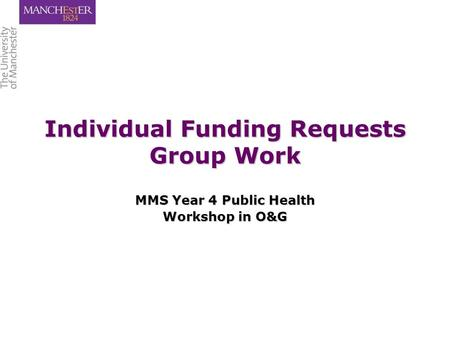 Individual Funding Requests Group Work MMS Year 4 Public Health Workshop in O&G.