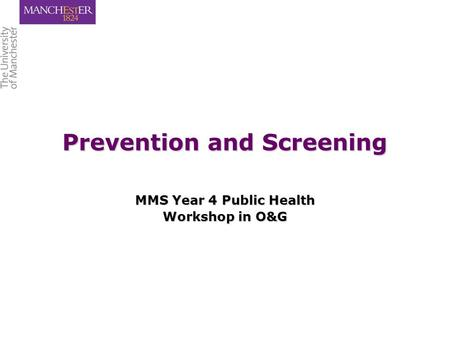 Prevention and Screening MMS Year 4 Public Health Workshop in O&G.