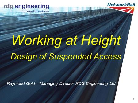 Working at Height Design of Suspended Access Raymond Gold – Managing Director RDG Engineering Ltd 1.