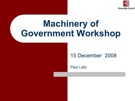 Machinery of Government Workshop 15 December 2008 Paul Lally.