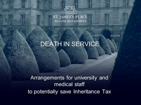 DEATH IN SERVICE Arrangements for university and medical staff to potentially save Inheritance Tax.