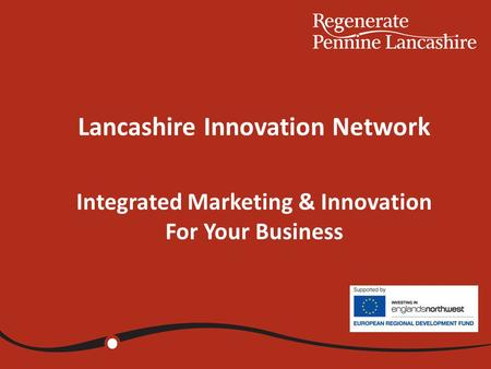 Lancashire Innovation Network Integrated Marketing & Innovation For Your Business 14.