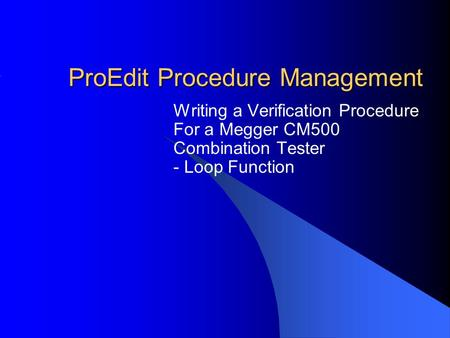 ProEdit Procedure Management Writing a Verification Procedure For a Megger CM500 Combination Tester - Loop Function.