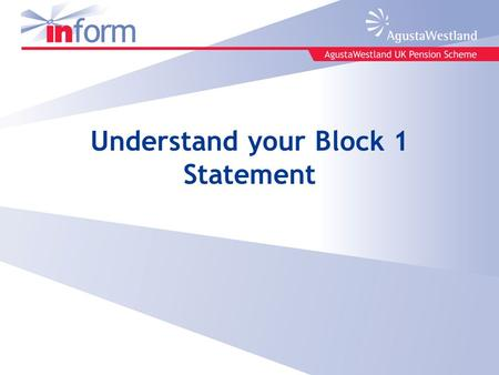 Understand your Block 1 Statement. Block 1 Statement Your Block 1 Statement will be sent to you in mid July 2011. It looks like this It has been designed.
