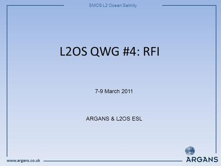 Www.argans.co.uk SMOS L2 Ocean Salinity L2OS QWG #4: RFI 7-9 March 2011 ARGANS & L2OS ESL.