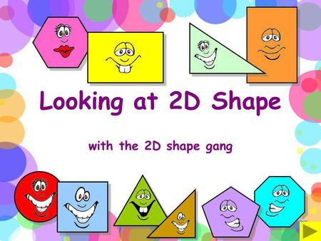 Looking at 2D Shape with the 2D shape gang. Click on the characters to link to each shape.