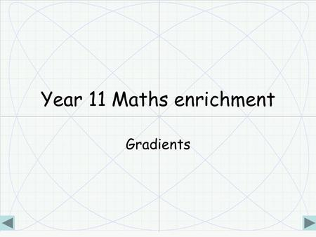 Year 11 Maths enrichment Gradients. Paston © P.R.Brayne2 Contents This enrichment work is meant to develop your understanding of some.