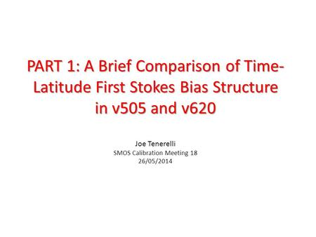 PART 1: A Brief Comparison of Time- Latitude First Stokes Bias Structure in v505 and v620 PART 1: A Brief Comparison of Time- Latitude First Stokes Bias.