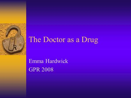 The Doctor as a Drug Emma Hardwick GPR 2008. Michael Balint  He developed the concept of 'the drug 'doctor' (ie the doctor herself/himself is a powerful.