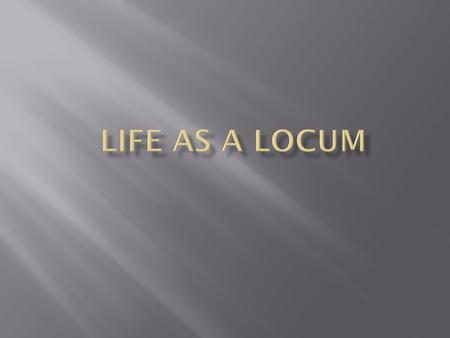  Provide you with idea of the work, the life and image of a locum GP  Practical tips for preparing and setting up  How do to keep organised  How to.