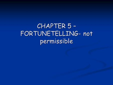 CHAPTER 5 – FORTUNETELLING- not permissible. These people who claim to reveal the unseen and predict the future can be divided into two main categories: