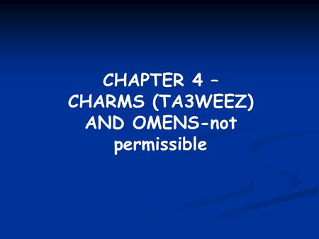 CHAPTER 4 – CHARMS (TA3WEEZ) AND OMENS-not permissible.