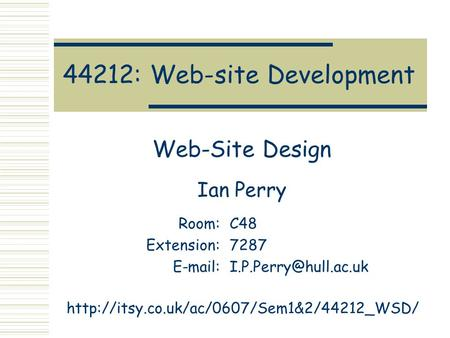 44212: Web-site Development Web-Site Design Ian Perry Room:C48 Extension:7287
