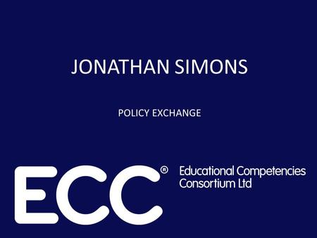 JONATHAN SIMONS POLICY EXCHANGE. Policy Exchange is an independent, non-partisan educational charity seeking free market and localist solutions to public.