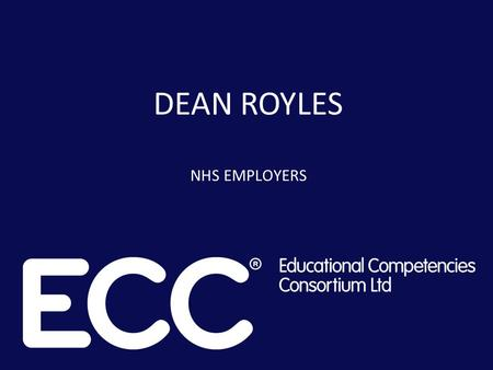 DEAN ROYLES NHS EMPLOYERS. ECC Annual Conference and AGM 4 March 2014 Dean Royles Chief Executive,