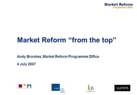 "Market Reform ""from the top"" Andy Brookes, Market Reform Programme Office 4 July 2007."