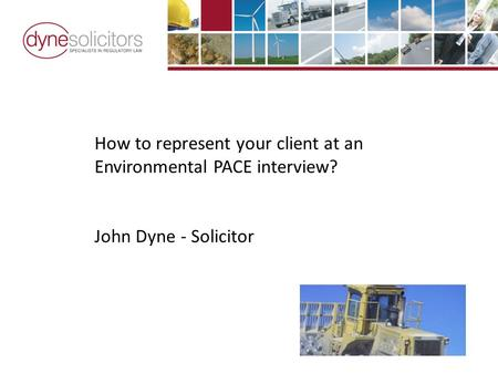 How to represent your client at an Environmental PACE interview? John Dyne - Solicitor.