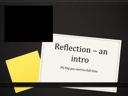 Reflection – an intro PG Dip pre-service full time.