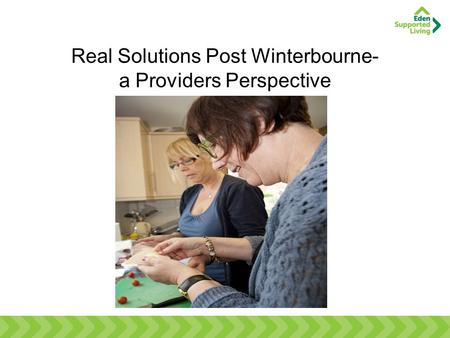 Real Solutions Post Winterbourne- a Providers Perspective.