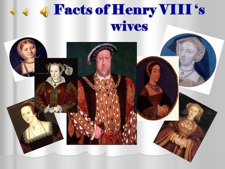 Facts of Henry VIII 's wives