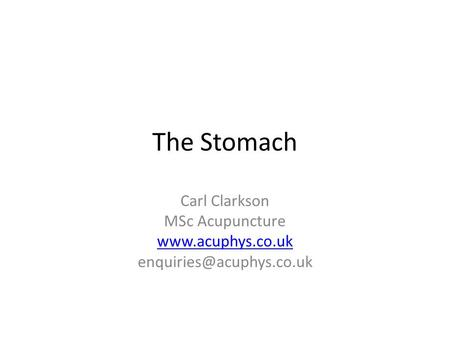 The Stomach Carl Clarkson MSc Acupuncture