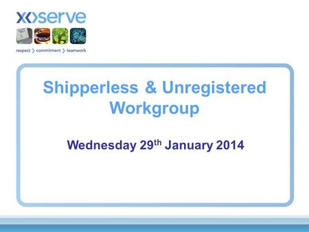 Shipperless & Unregistered Workgroup Wednesday 29 th January 2014.
