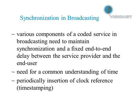 Synchronization in Broadcasting ~various components of a coded service in broadcasting need to maintain synchronization and a fixed end-to-end delay between.