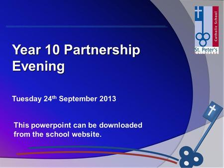 Tuesday 24 th September 2013 Year 10 Partnership Evening This powerpoint can be downloaded from the school website.