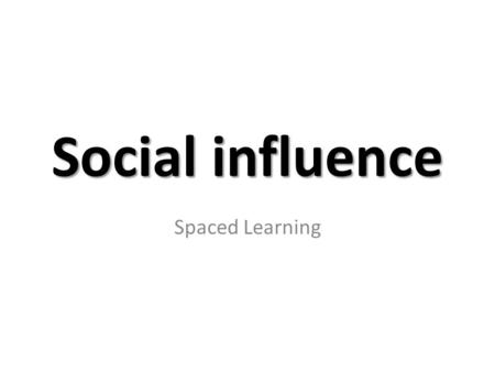 Social influence Spaced Learning. What is conformity? 'A change in behaviour or belief as a result of real or imagined group pressure' Definition for.