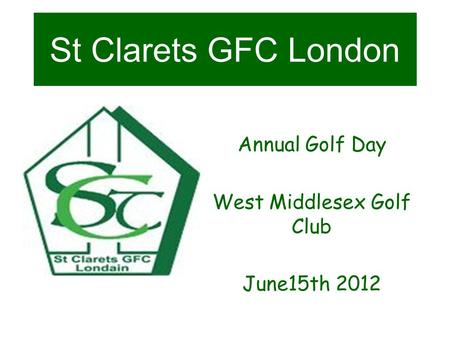St Clarets GFC London Annual Golf Day West Middlesex Golf Club June15th 2012.