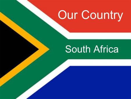 Our Country South Africa. red green Our flag black blue yellow white.