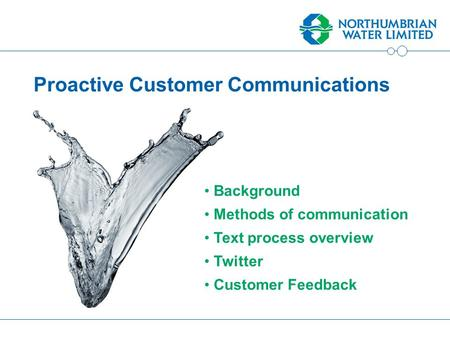 Proactive Customer Communications Background Methods of communication Text process overview Twitter Customer Feedback.