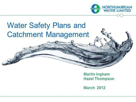 Martin Ingham Hazel Thompson March 2012 Water Safety Plans and Catchment Management.