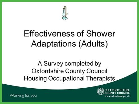 Effectiveness of Shower Adaptations (Adults) A Survey completed by Oxfordshire County Council Housing Occupational Therapists.
