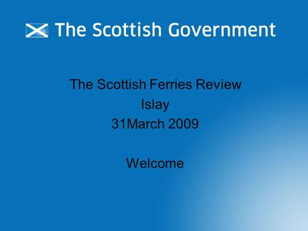 The Scottish Ferries Review Islay 31March 2009 Welcome.