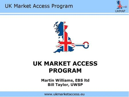 UK MARKET ACCESS PROGRAM Martin Williams, EBS ltd Bill Taylor, UWSP.