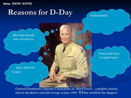 Reasons for D-Day General Eisenhower, Supreme Commander of Allied Forces – complete reasons why he decided to reinvade Europe in June 1944.  What would.
