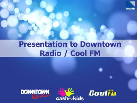 Presentation to Downtown Radio / Cool FM. Transmission Area Population: 1,441,000 adults.