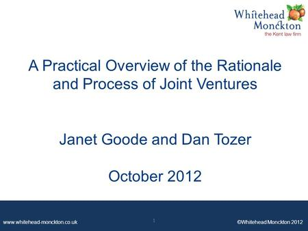Www.whitehead-monckton.co.uk ©Whitehead Monckton 2012 A Practical Overview of the Rationale and Process of Joint Ventures Janet Goode and Dan Tozer October.