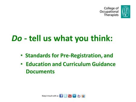 Do - tell us what you think: Standards for Pre-Registration, and Education and Curriculum Guidance Documents.