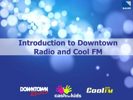 Introduction to Downtown Radio and Cool FM. Transmission Area Population: 1,442,000 adults.
