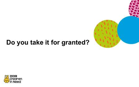 Do you take it for granted?. Ben's story Film is at
