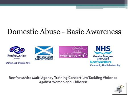 Renfrewshire Multi Agency Training Consortium Tackling Violence Against Women and Children Domestic Abuse - Basic Awareness Women and Children First.