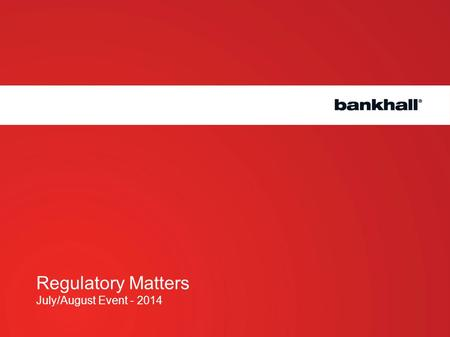 Regulatory Matters July/August Event - 2014. Compliance Bulletin and Regulatory Analysis Updates.