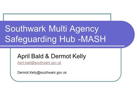 Southwark Multi Agency Safeguarding Hub -MASH April Bald & Dermot Kelly
