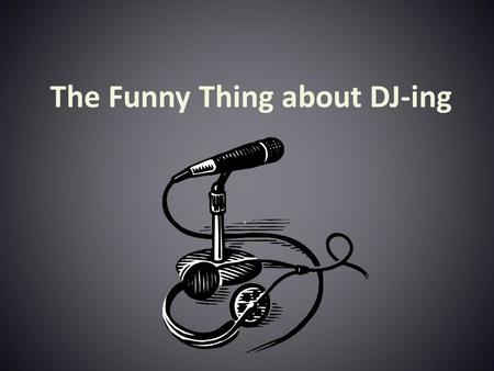 The Funny Thing about DJ-ing.. Discover the secrets of a confident compere DJ.