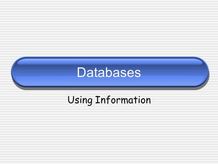 Databases Using Information. What is a Database? A database package allows the user to organise and store information. This information can be sorted,