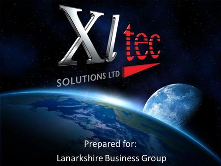 Prepared for: Lanarkshire Business Group. Company Overview Xltec Solutions Ltd Head Office Xltec House 2E Napier Place Wardpark North Cumbernauld G68.