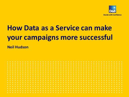 How Data as a Service can make your campaigns more successful Neil Hudson.