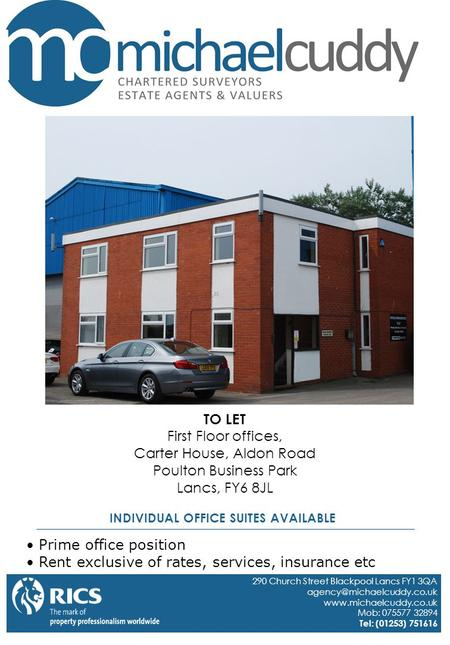 TO LET First Floor offices, Carter House, Aldon Road Poulton Business Park Lancs, FY6 8JL Prime office position Rent exclusive of rates, services, insurance.